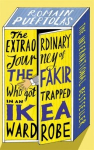 The Extraordinary Journey of the Fakir Who Got Trapped in an Ikea Wardrobe by Romain Puértolas
