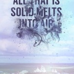 All That is Solid Melts into Air